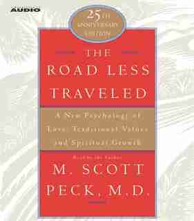 The Road Less Traveled: A New Psychology of Love, Traditional Values, and Spritual Growth by M. Scott Peck