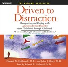 Driven To Distraction: Recognizing and Coping with Attention Deficit Disorder from Childhood…