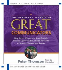 The Best Kept Secrets of Great Communicators: Nine Secret Weapons to Shine Socially, Uncover…