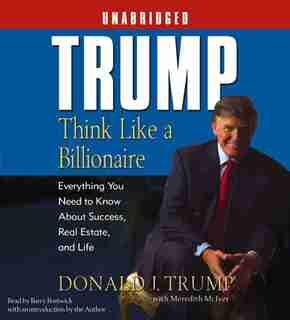 Trump:Think Like a Billionaire: Everything You Need to Know About Success, Real Estate, and Life by Donald J. J. Trump