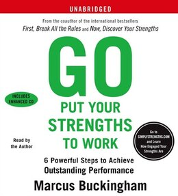 Book Go Put Your Strengths To Work: 6 Powerful Steps To Achieve Outstanding Performance by Marcus Buckingham