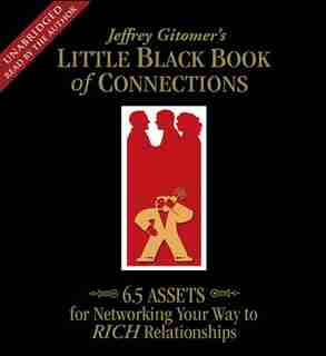 The Little Black Book of Connections: 6.5 Assets for Networking Your Way to Rich Relationships by Jeffrey Gitomer