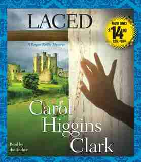 Laced: A Regan Reilly Mystery by Carol Higgins Clark