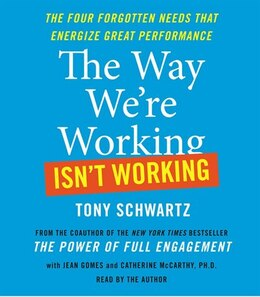 Book The Way We're Working Isn't Working: The Four Forgotten Needs That Energize Great Performance by Tony Schwartz