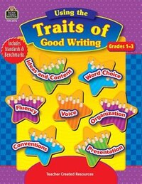 Using The Traits Of Good Writing: Grades 1-3
