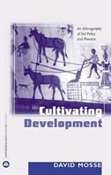 Cultivating Development: An Ethnography Of Aid Policy And Practice by David Mosse