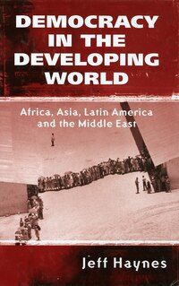 Democracy in the Developing World: Africa, Asia, Latin America and the Middle East