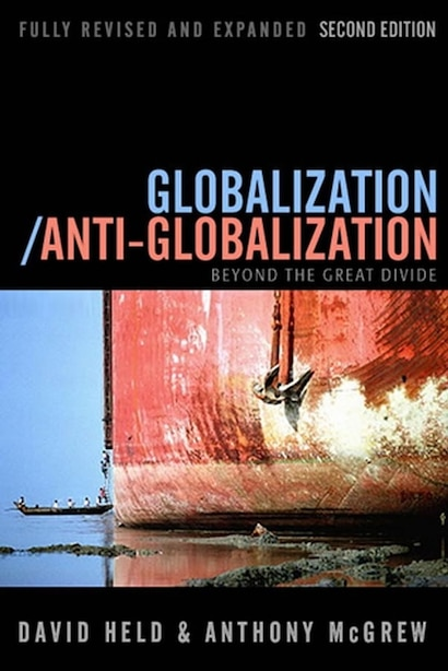 Globalization / Anti-Globalization: Beyond the Great Divide by David Held