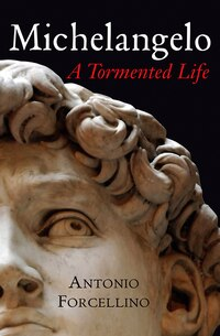 Michelangelo: A Tormented Life