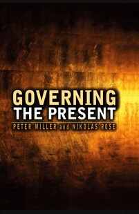 Governing the Present: Administering Economic, Social and Personal Life