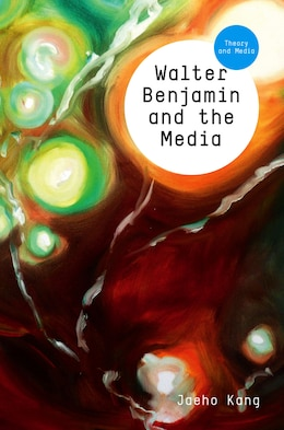 Book Walter Benjamin and the Media: The Spectacle of Modernity by Jaeho Kang