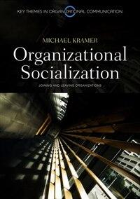 Organizational Socialization: Joining and Leaving Organizations