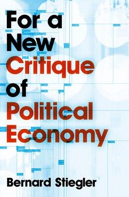 Book For a New Critique of Political Economy by Bernard Stiegler