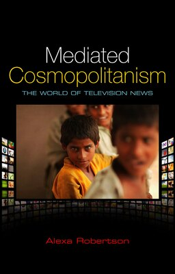 Book Mediated Cosmopolitanism: The World of Television News by Alexa Robertson