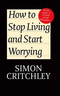 How to Stop Living and Start Worrying: Conversations with Carl Cederstrm