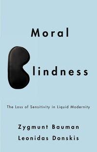 Moral Blindness: The Loss of Sensitivity in Liquid Modernity