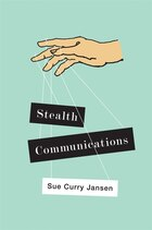 Stealth Communications: The Spectacular Rise of Public Relations