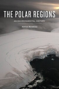 The Polar Regions: An Environmental History