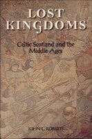 Lost Kingdoms: Celtic Scotland and the Middle Ages