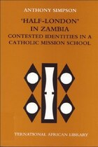 Half-London in Zambia: contested identities in a Catholic mission school: Contested Identities in a…
