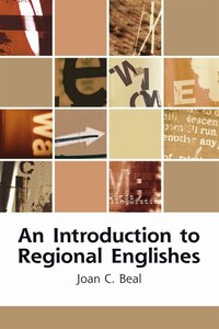 An Introduction to Regional Englishes: Dialect Variation in England
