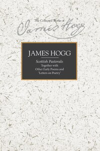 Scottish Pastorals: Together with Other Early Poems and Letters on Poetry