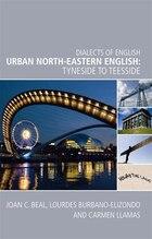 Urban North-Eastern English: Tyneside to Teesside