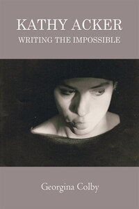 Kathy Acker: Writing the Impossible