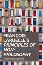 Francois Laruelles Principles of Non-Philosophy: A Critical Introduction and Guide