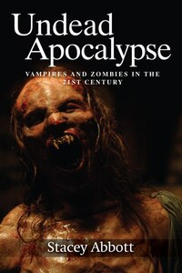 Undead Apocalypse: Vampires and Zombies in the 21st Century