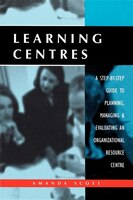Learning Centres: A Step-by-step Guide To Planning, Managing & Evaluating An Organizational…