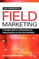 The Handbook of Field Marketing: A Complete Guide to Understanding and Outsourcing Face-To-Face…