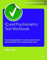 IQ and Psychometric Test Workbook: Essential Preparation for Verbal, Numerical and Spatial Aptitude…