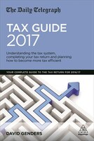 Book The Daily Telegraph Tax Guide 2017: Understanding The Tax System, Completing Your Tax Return And… by David Genders