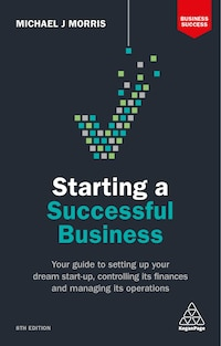 Starting A Successful Business: Your Guide To Setting Up Your Dream Start-up, Controlling Its…