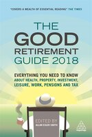 The Good Retirement Guide 2018: Everything You Need To Know About Health, Property, Investment…