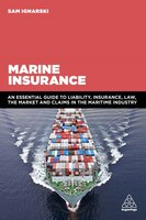 Marine Insurance: An Essential Guide To Liability, Insurance, Law, The Market And Claims In The…