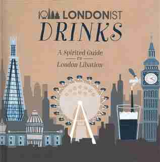 Londonist Drinks: A Spirited Guide To London Libation by Aa Publishing