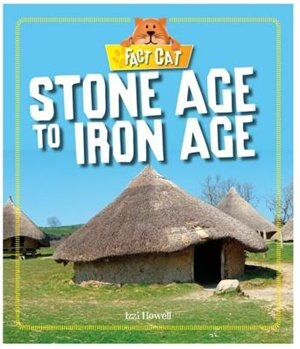 Fact Cat: History: Early Britons: Stone Age To Iron Age by Izzi Howell