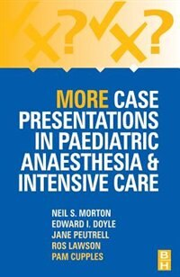 More Case Presentations in Paediatric Anaesthesia and Intensive Care