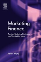 Marketing Finance: Turning Marketing Strategies Into Shareholder Value