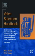 Valve Selection Handbook: Engineering Fundamentals For Selecting The Right Valve Design For Every…