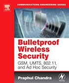 Bulletproof Wireless Security: GSM, UMTS, 802.11, and Ad Hoc Security