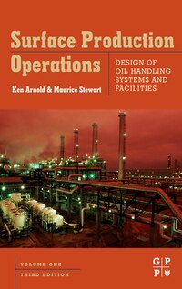 Surface Production Operations, Volume 1: Design Of Oil Handling Systems And Facilities