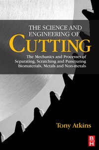 The Science and Engineering of Cutting: The Mechanics And Processes Of Separating, Scratching And…