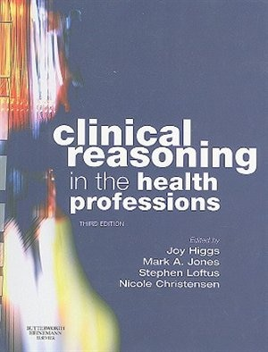 Clinical Reasoning in the Health Professions by Joy Higgs