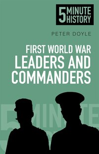 5 Minute History: First World War Leaders And Commanders
