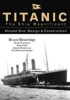 Titanic The Ship Magnificent: Volume One:  Design & Construction