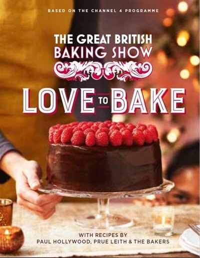 The Great British Baking Show: Love To Bake by Paul Hollywood