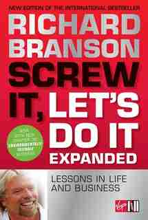 Screw It, Let's Do It Expanded: Lessons In Life And Business by Richard Branson